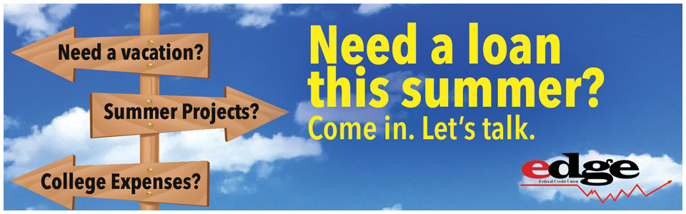 Need a loan this summer? Come in and talk to us.
