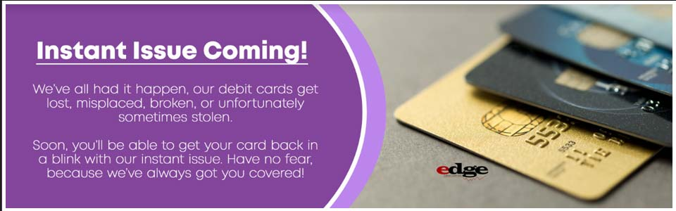 Instant issue coming.  Soon you'll be able to get your card back in a blink when your debit card is lost, misplaced, broken, or stolen